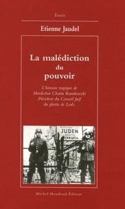 Etienne Jaudel - La malédiction du pouvoir - L'histoire tragique de Modechaï Chaïm Rumkowski Président du Conseil Juif du ghetto de Lodz.