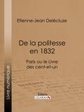 Etienne-Jean Delécluze et  Ligaran - De la politesse en 1832 - Paris ou le Livre des cent-et-un.