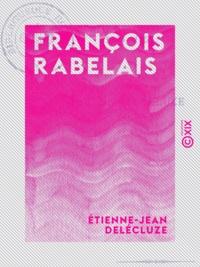 Etienne-Jean Delécluze - François Rabelais - 1483-1553.