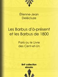 Etienne-Jean Delécluze - Les Barbus d'à-présent et les Barbus de 1800 - Paris ou le Livre des Cent-et-Un.