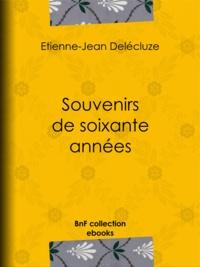 Etienne-Jean Delécluze - Souvenirs de soixante années.