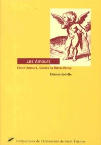 Etienne Jodelle - Les Amours - Contr'Amours. Contre la Riere-Venus.