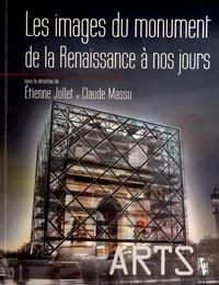 Etienne Jollet et Claude Massu - Les images du monument de la Renaissance à nos jours.