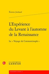 """Etienne Jouhaud - L'Expérience du Levant à l'automne de la Renaissance - Le """"Voyage de Constantinople""""."""