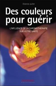 Etienne Juillet - Des couleurs pour guérir - L'influence de la chromothérapie sur votre santé.