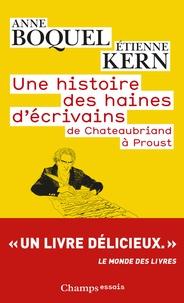 Etienne Kern - Une histoire des haines d'écrivains - De Chateaubriand à Proust.