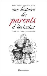 Etienne Kern et Anne Boquel - Une histoire des parents d'écrivains - De Balzac à Marguerite Duras.