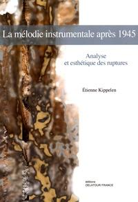 Etienne Kippelen - La mélodie instrumentale après 1945 - Analyse et esthétique des ruptures.