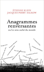 Etienne Klein et Jacques Perry-Salkow - Anagrammes renversantes ou Le sens caché du monde.