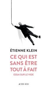 Etienne Klein - Ce qui est sans être tout à fait - Essai sur le vide.