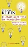 Etienne Klein - Il était sept fois la révolution - Albert Einstein et les autres.