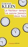 Etienne Klein - Le facteur temps ne sonne jamais deux fois.