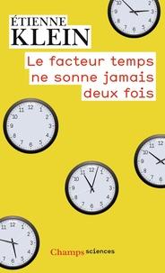 Le facteur temps ne sonne jamais deux fois - Etienne Klein  
