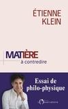 Etienne Klein - Matière à contredire - Essai de philo-physique.
