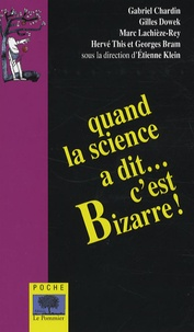 Etienne Klein et Gilles Dowek - Quand la science a dit... c'est bizarre !.