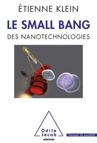 Etienne Klein - Small Bang (Le) - Des nanotechnologies.