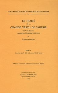 Etienne Lamotte - Le traité de la grande vertu de sagesse de Nagarjuna - Tome 5, Chapitres XLIX-LII, et Chapitre XX (2e série).