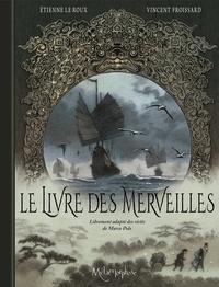 Etienne Le Roux et Vincent Froissard - Le livre des merveilles - Librement adapté des récits de Marco Polo.