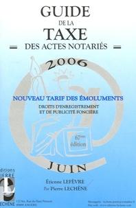 Etienne Lefèvre - Guide de la Taxe des actes notariés 2006.