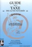 Etienne Lefèvre et Patrick Steinmann - Guide de la taxe des actes notariés 2009.