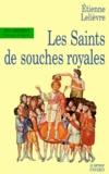 Etienne Lelievre - Les saints de souches royales.