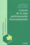 Etienne Lengereau et  Collectif - L'avenir de la taxe professionnelle intercommunale.