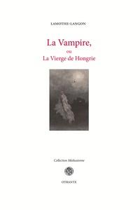Etienne-Léon de Lamothe-Langon - La vampire ou la vierge de Hongrie - Suivi de Le Pays par-delà la forêt.
