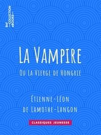 Etienne-Léon de Lamothe-Langon - La Vampire - Ou La vierge de Hongrie.