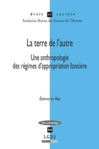 La terre de lautre - Une anthropologie des régimes dappropriation foncière.pdf