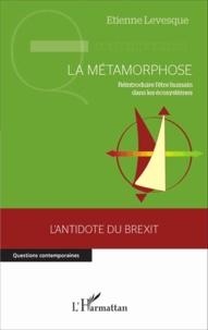 Etienne Levesque - La métamorphose - Réintroduire l'être humain dans les écosystèmes.
