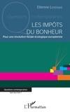Etienne Levesque - Les impôts du bonheur - Pour une révolution fiscale écologique européenne.