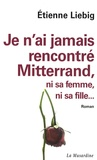 Etienne Liebig - Je n'ai jamais rencontré Mitterrand, ni sa femme, ni sa fille....