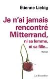 Etienne Liebig - Je n'ai jamais rencontré Mitterrand....