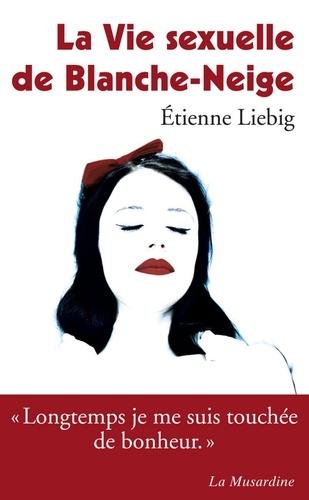 Etienne Liebig - La Vie sexuelle de Blanche-Neige.