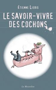 Etienne Liebig - Le savoir-vivre des cochons.