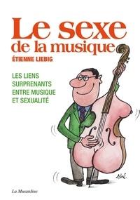 Etienne Liebig - Le sexe de la musique.