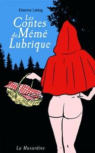 Etienne Liebig - Les contes de mémé lubrique.