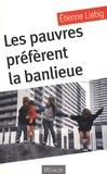 Etienne Liebig - Les pauvres préfèrent la banlieue.