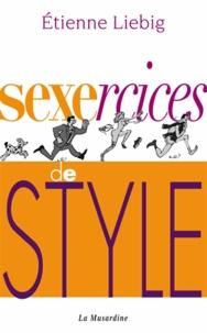 Etienne Liebig - Sexercices de style.