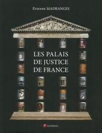 Etienne Madranges - Les palais de justice de France - Architecture, Symboles, Mobilier, Beautés et Curiosités.