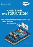 Etienne Magnin - Concevoir une formation - Neurosciences, pédagogie et numérique : pour assurer en animant !.