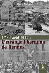 Etienne Maignen - L'étrange libération de Rennes - 1er-4 août 1944.