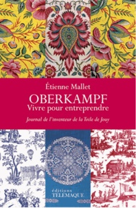 Oberkampf, vivre pour entreprendre- Journal de l'inventeur de la Toile de Jouy (1738-1815) - Etienne Mallet | Showmesound.org