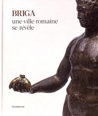 Etienne Mantel et Jonas Parétias - Briga, aux confins septentrionaux de l'Empire, une ville romaine se révèle.