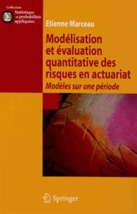 Etienne Marceau - Modélisation et évaluation des risques en actuariat - Modèles sur une période.