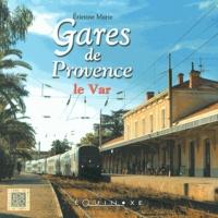 Etienne Marie - Gares de Provence : le Var.