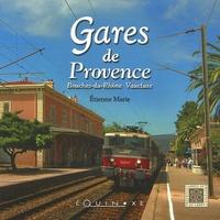 Etienne Marie - Gares de Provence - Bouches-du-Rhône, Vaucluse.