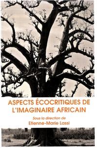 Etienne-Marie Lassi - Aspects Ecocritiques de l'imaginaire Africain.