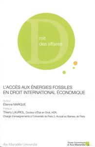 Etienne Marque - L'accès aux énergies fossiles en droit international économique.