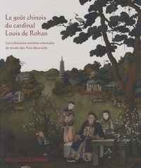 Etienne Martin - Le goût chinois du cardinal Louis de Rohan - Les collections extrême-orientales du musée des Arts décoratifs.